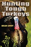 Hunting Tough Turkeys, Brian Lovett, 0811736237