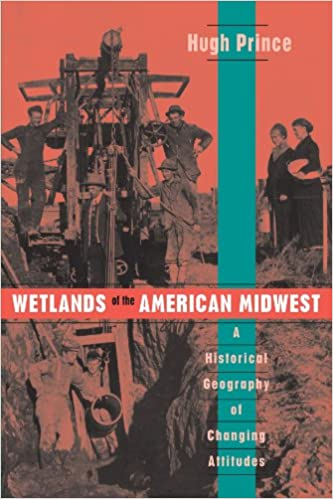 Wetlands of the American Midwest A Historical Geography of Changing Attitudes
