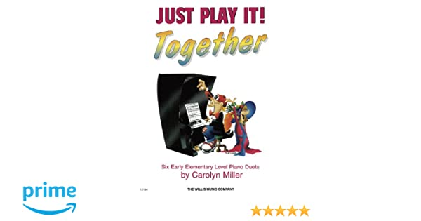 Just Play It Together 6 Piano Duets Early Elementary Carolyn Miller Willis Music