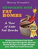 Ketogenic Diet Fat Bombs: A Year of Keto Fat Bombs: 52 Sweet & Savory Low Carb Snack Recipes (Ketogenic Diet Fat Bomb Recipes for Rapid Weight Loss with Low Carb Desserts)