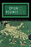 img - for Opium Regimes: China, Britain, and Japan, 1839-1952 book / textbook / text book