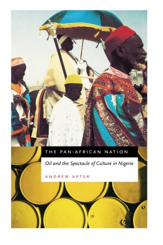 The Pan-African Nation: Oil and the Spectacle of Culture in Nigeria