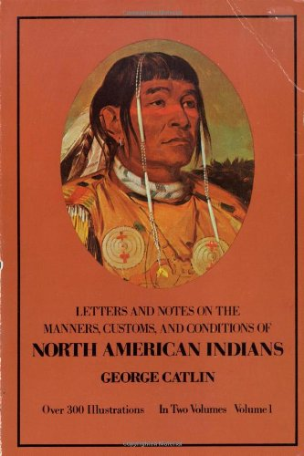 Manners, Customs, and Conditions of the North American Indians, Volume I (Native American) (American Indian Games)