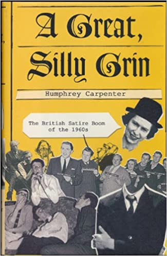 A Great Silly Grin The British Satire Boom Of The 1960s Amazon