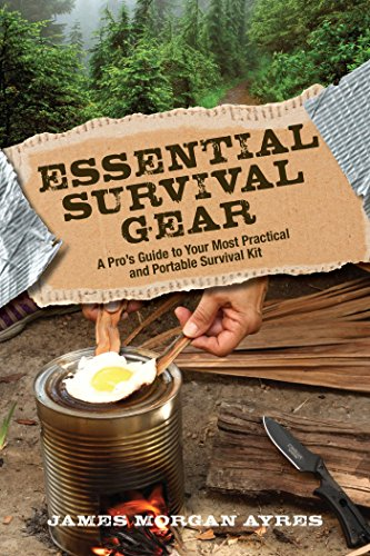 Essential Survival Gear: A Pro's Guide to Your Most Practical and Portable Survival Kit by [Ayres, James Morgan]