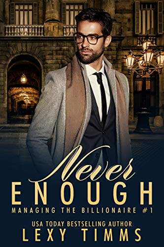 Never Enough: Billionaire Steamy Workplace Romance (Managing the Billionaire Book 1)
