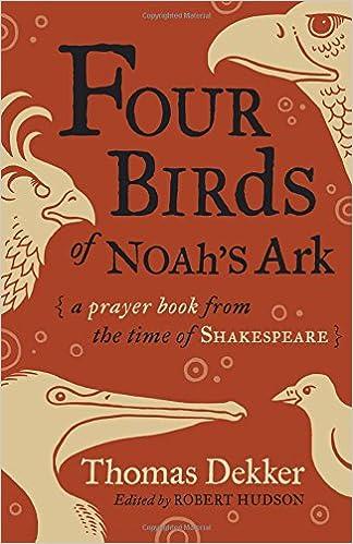 Four Birds of Noah's Ark: A Prayer Book from the Time of Shakespeare: Dekker, Thomas, Hudson, Robert: 9780802874818: Amazon.com: Books