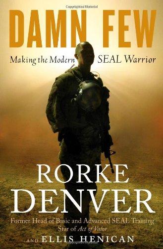 Damn Few: Making the Modern SEAL Warrior - Rorke Denver