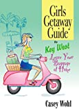 Girls Getaway Guide to Key West, Casey Wohl, 0979074843