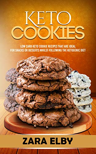 (Keto Cookies: Low Carb Keto Cookie Recipes That Are Ideal For Snacks or Desserts Whilst Following The Ketogenic)