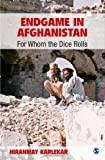 Endgame in Afghanistan : For Whom the Dice Rolls, Karlekar, Hiranmay, 8132109740