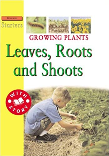 Growing Plants: Leaves, Roots, and Shoots (Science Starters