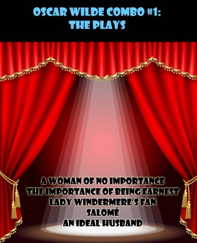 Oscar Wilde Combo #1: The Plays: A Woman of No Importance/The Importance of Being Earnest/Lady Windermere's Fan/Salomé/A
