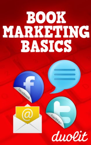 Book Marketing Basics: How to Use Facebook, Twitter, Blogging and Email Marketing to Connect with Readers