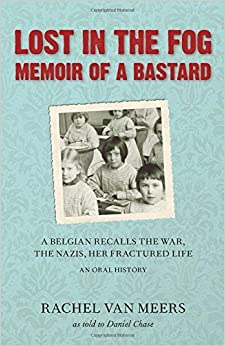 Book Lost in the Fog: Memoir of a Bastard: A Belgian Recalls the War, the Nazis, Her Fractured Life by Meers, Rachel Van (2008)