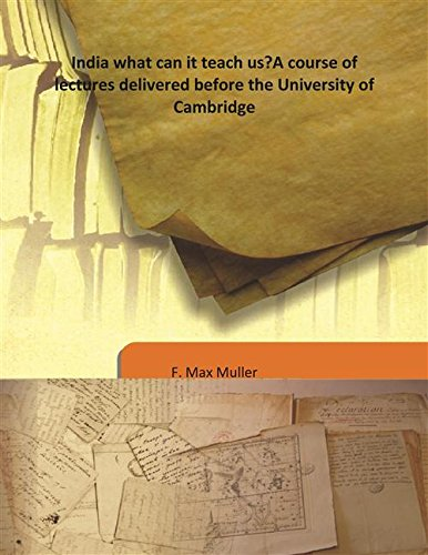 India what can it teach us? A course of lectures delivered before the University of Cambridge 1883 [Hardcover] ebook
