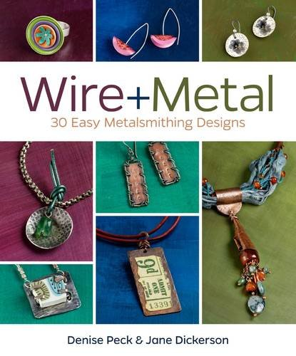 Wire + Metal: 30 Easy Metalsmithing - Jewelry Easy Wire