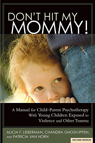 dont-hit-my-mommy-a-manual-for-child-parent-psychotherapy-with-young-children-exposed-to-violence-an