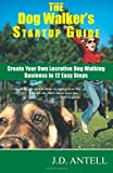 The Dog Walker's Startup Guide, J. D. Antell, 0967688019