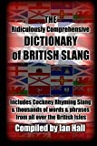 The Ridiculously Comprehensive Dictionary of British Slang: Includes Cockney Rhyming Slang