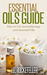 Essential Oils Guide: How to Use Aromatherapy and Essential Oils (Essential Oils and Aromatherapy Series) (English Edition)