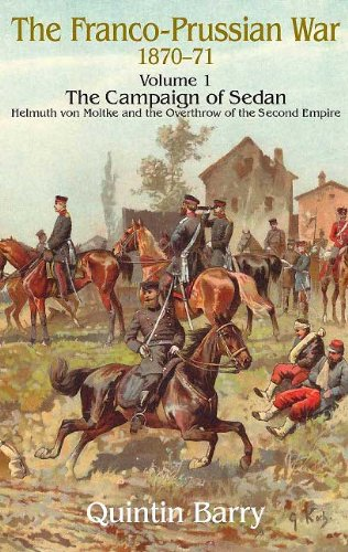 Sedan Shift - Franco-Prussian War 1870-1871 Volume 1: The Campaign of Sedan: The Campaign Of Sedan. Helmuth Von Moltke And The Overthrow Of The Second Empire