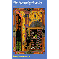The Signifying Monkey: A Theory of African-American Literary Criticism: Theory of Afro-American Literary Criticism