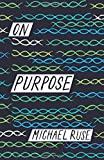 "Michael Ruse, ""On Purpose"" (Princeton UP, 2017)"