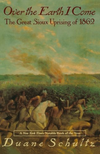 Over the Earth I Come: The Great Sioux Uprising of 1862 -