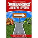 Ways to Stay on Track of a Healthy Lifestyle: Change your health.  Change your lifestyle.  Become great!