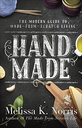 Hand Made: The Modern Woman's Guide to Made-from-Scratch Living from Harvest House Publishers