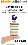 Developing a Business Plan: Making a Persuasive Argument for Your Business (Bite-Sized Books Book 1)