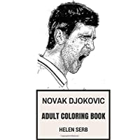 Novak Djokovic Adult Coloring Book: Great European Tennis Player and Philantropist Motivational and Funny Novak Djokovic Inspired Adult Coloring Book (Novak Djokovic Books)
