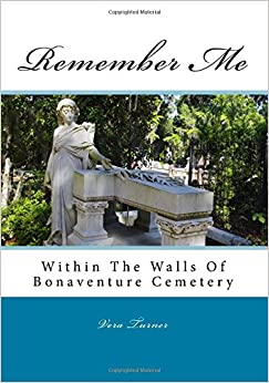 Book Remember Me: Within The Walls Of Bonaventure Cemetery: Volume 1