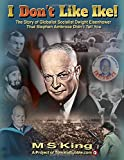 img - for I DON'T Like Ike!: The Story of Globalist Socialist Dwight Eisenhower That Stephen Ambrose Didn't Tell You book / textbook / text book