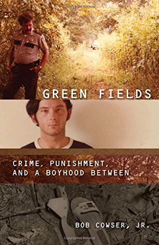 Green Fields:: Crime, Punishment, and a Boyhood Between (Engaged Writers) Bob Cowser