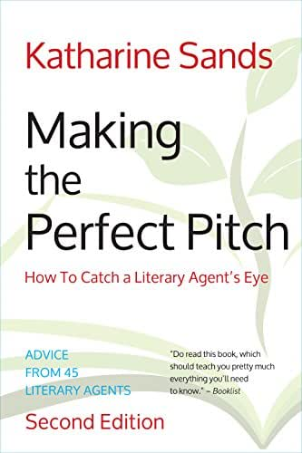 Making the Perfect Pitch: How To Catch a Literary Agent's Eye (2nd Ed.)