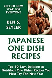 Top 30 Easy, Delicious And Nutritious Japanese One Dish Recipes You Must Try This New Year (English Edition)