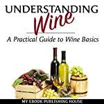 Understanding Wine: A Practical Guide to Wine Basics | My Ebook Publishing House