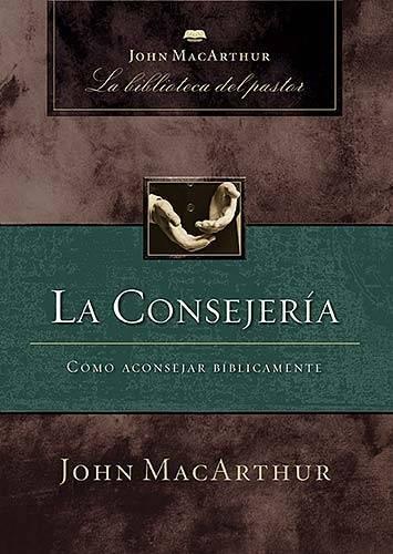 La consejería: Cómo aconsejar bíblicamente (Spanish Edition)