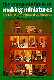 The Complete Book of Making Miniatures for Room Settings and Dollhouses