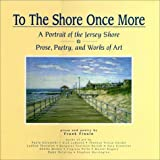 Front cover for the book To The Shore Once More: A Portrait Of The Jersey Shore; Prose, Poetry, and Works Of Art by Frank Finale
