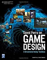 David Perry on Game Design: A Brainstorming ToolBox Front Cover