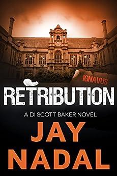 Retribution: (The DI Scott Baker Crime Series Book 3) by [Nadal, Jay]