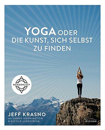 Yoga oder die Kunst, sich selbst zu finden Gebundenes Buch – 19. September 2016 Jeff Krasno Claudia Callies Irisiana 3424153125