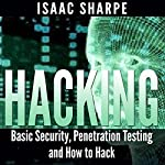 Hacking: Basic Security, Penetration Testing, and How to Hack | Isaac Sharpe