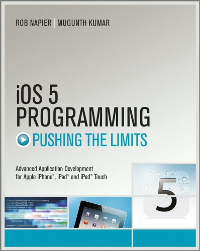 iOS 5 Programming Pushing the Limits: Developing Extraordinary Mobile Apps for Apple iPhone, iPad, and iPod Touch - Ios 5 Ipad Programming