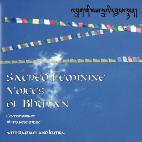 ... Sacred Feminine Voices of Bhutan
