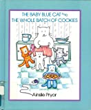 img - for The Baby Blue Cat and the Whole Batch of Cookies by Ainslie Pryor (1989-04-15) book / textbook / text book