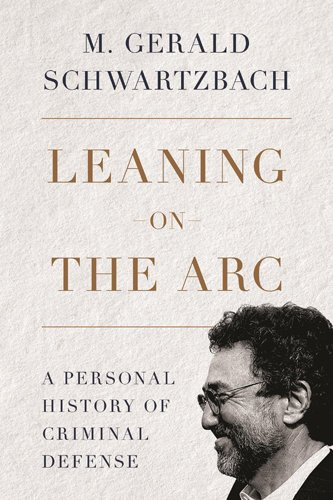 Image of Leaning on the Arc: A Personal History of Criminal Defense